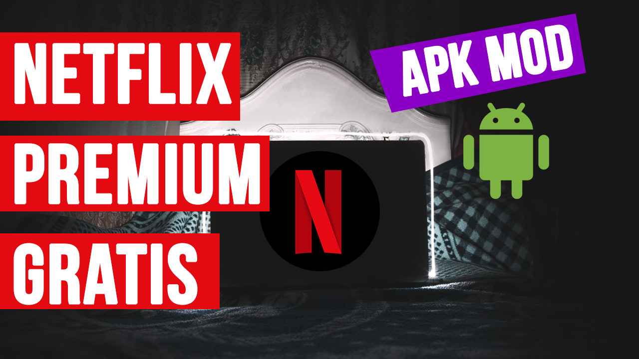 Tener Netflix Premium GRATIS desde Android APK MOD 2018
