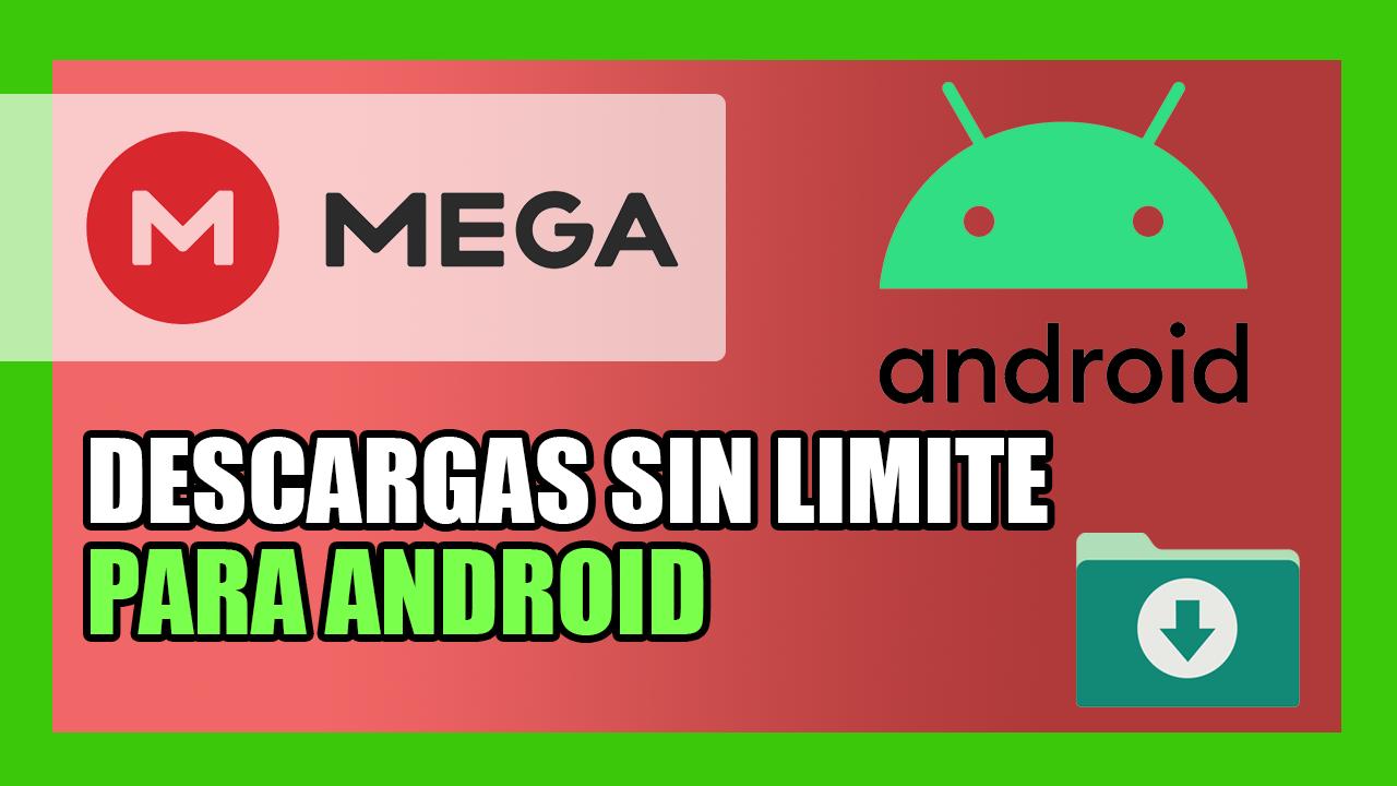 Descargar sin Limites MEGA Desde Android